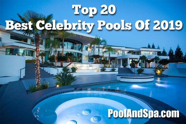 Celebrity Pools – The Best Of 2019 - PoolAndSpa.com