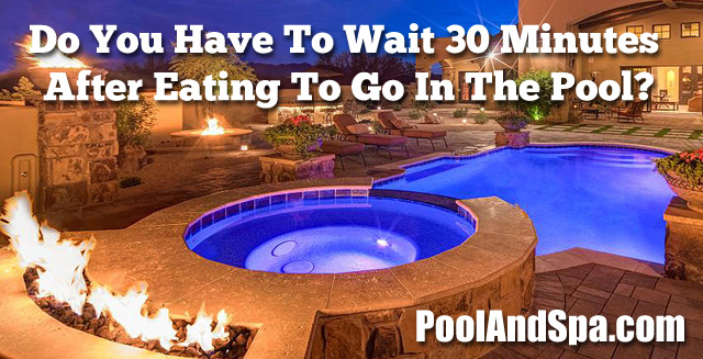 Do You Have To Wait 30 Minutes After Eating To Go In The Pool